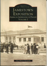 Cover Art - Jamestown Exposition: American Imperialism on Parade Volume I by Amy Waters Yarsinske