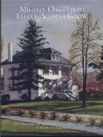 Mighty Oaks from Little Acorns Grow: The History of Norfolk Collegiate School Amy Waters Yarsinske