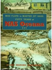 Mud Flats to Master Jet Base - Fifty Years at NAS Oceana by Amy Waters Yarsinske