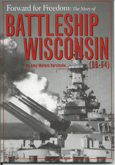 Forward for Freedom: The story of Battleship Wisconsin (BB-64) by Amy Waters Yarsinske