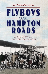 Flyboys over Hampton Roads by Amy Waters Yarsinske