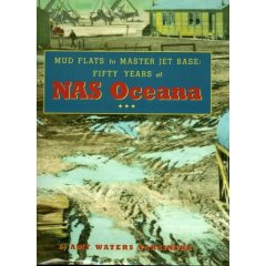 Mud Flats to Master Jet Base - The History of NSA Oceana by Amy Waters Yarsinske